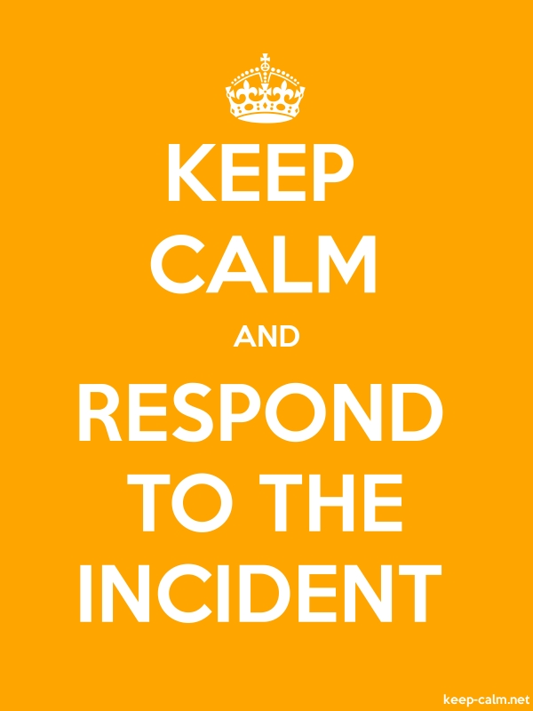 KEEP CALM AND RESPOND TO THE INCIDENT - white/orange - Default (600x800)