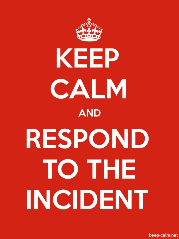 KEEP CALM AND RESPOND TO THE INCIDENT - white/red - Default (600x800)