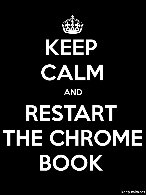 KEEP CALM AND RESTART THE CHROME BOOK - white/black - Default (600x800)