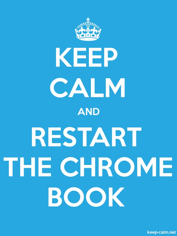 KEEP CALM AND RESTART THE CHROME BOOK - white/blue - Default (600x800)