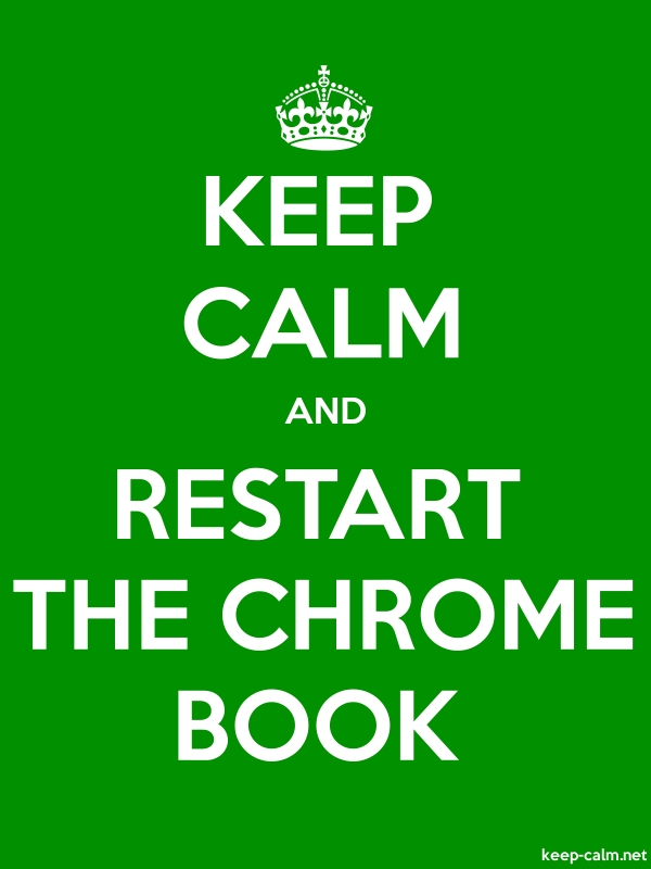 KEEP CALM AND RESTART THE CHROME BOOK - white/green - Default (600x800)