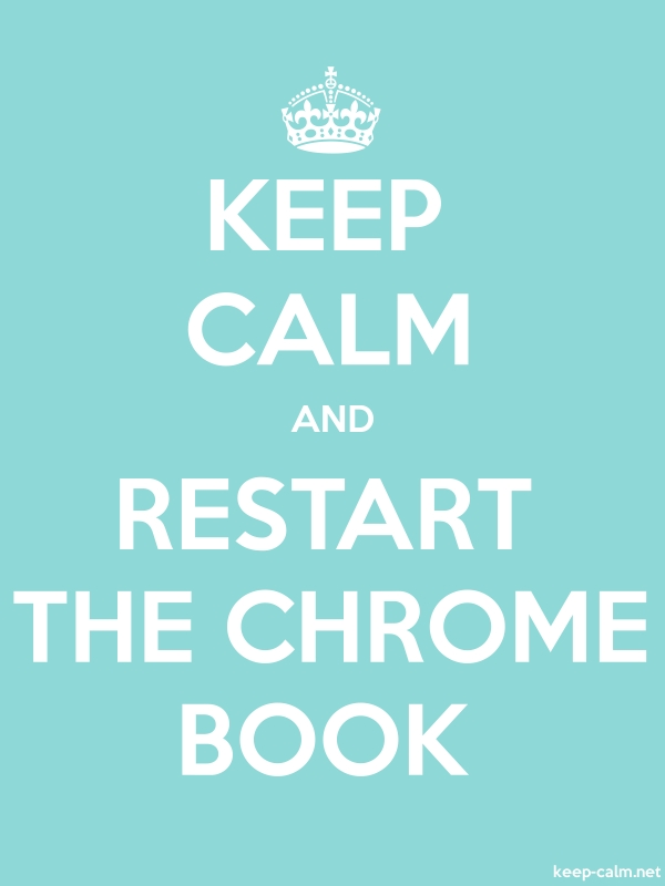 KEEP CALM AND RESTART THE CHROME BOOK - white/lightblue - Default (600x800)