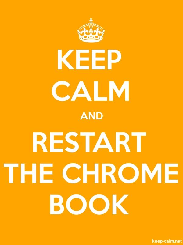 KEEP CALM AND RESTART THE CHROME BOOK - white/orange - Default (600x800)