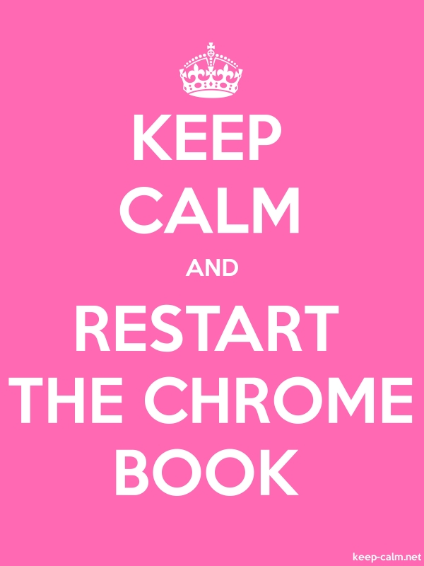 KEEP CALM AND RESTART THE CHROME BOOK - white/pink - Default (600x800)