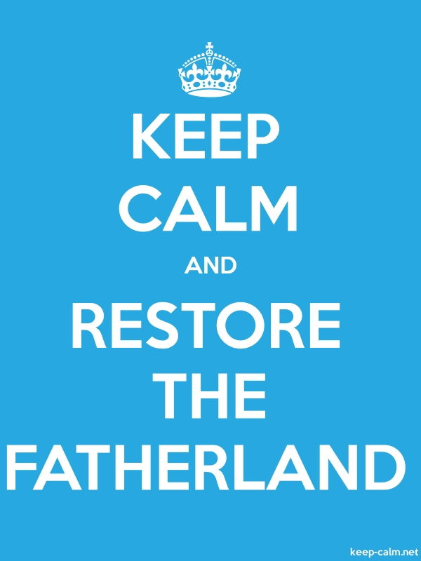 KEEP CALM AND RESTORE THE FATHERLAND - white/blue - Default (600x800)
