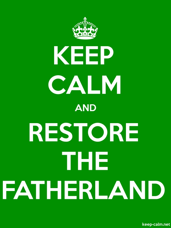KEEP CALM AND RESTORE THE FATHERLAND - white/green - Default (600x800)
