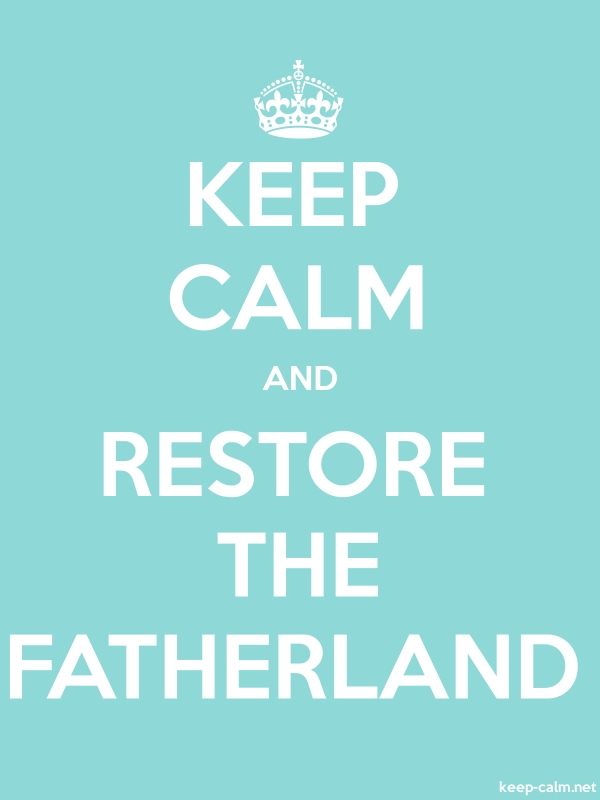 KEEP CALM AND RESTORE THE FATHERLAND - white/lightblue - Default (600x800)