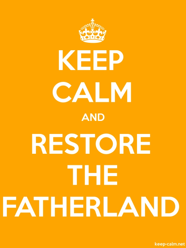KEEP CALM AND RESTORE THE FATHERLAND - white/orange - Default (600x800)
