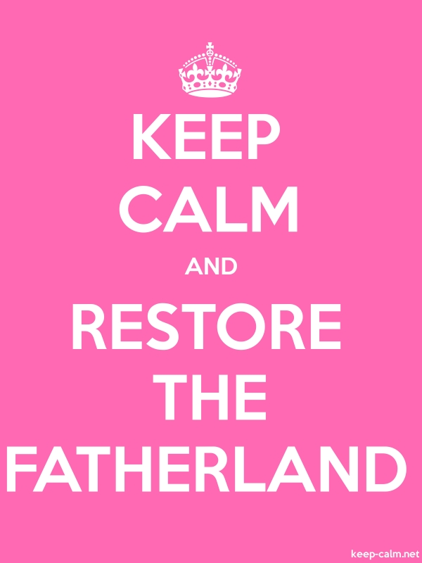 KEEP CALM AND RESTORE THE FATHERLAND - white/pink - Default (600x800)