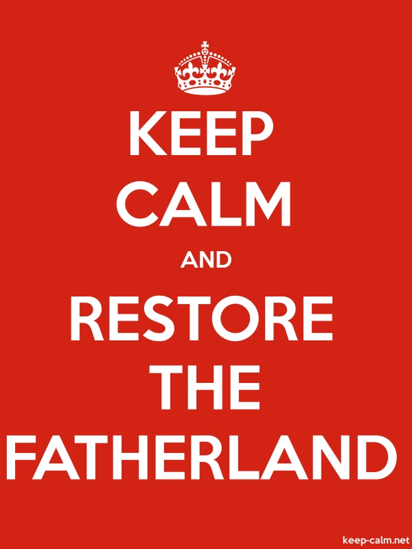 KEEP CALM AND RESTORE THE FATHERLAND - white/red - Default (600x800)