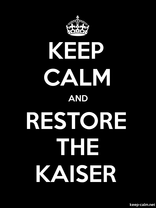KEEP CALM AND RESTORE THE KAISER - white/black - Default (600x800)
