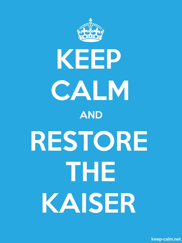 KEEP CALM AND RESTORE THE KAISER - white/blue - Default (600x800)