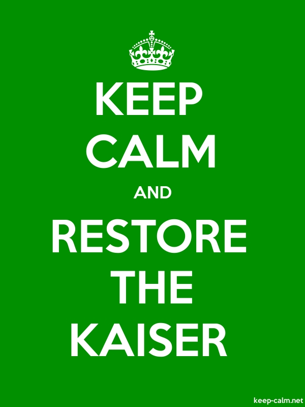 KEEP CALM AND RESTORE THE KAISER - white/green - Default (600x800)