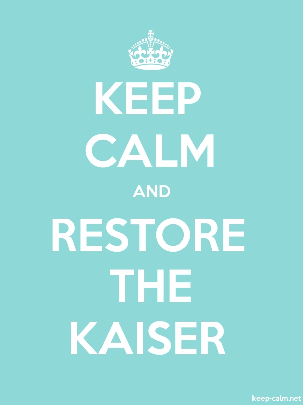 KEEP CALM AND RESTORE THE KAISER - white/lightblue - Default (600x800)