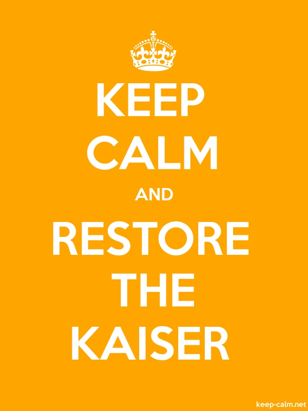 KEEP CALM AND RESTORE THE KAISER - white/orange - Default (600x800)