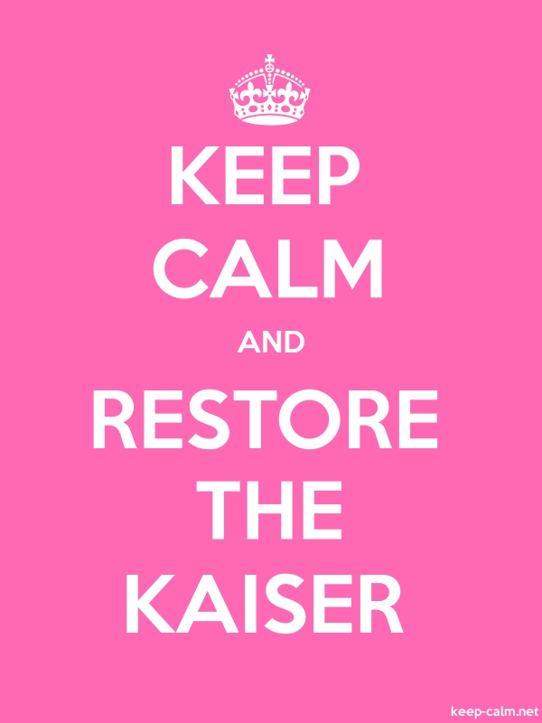 KEEP CALM AND RESTORE THE KAISER - white/pink - Default (600x800)