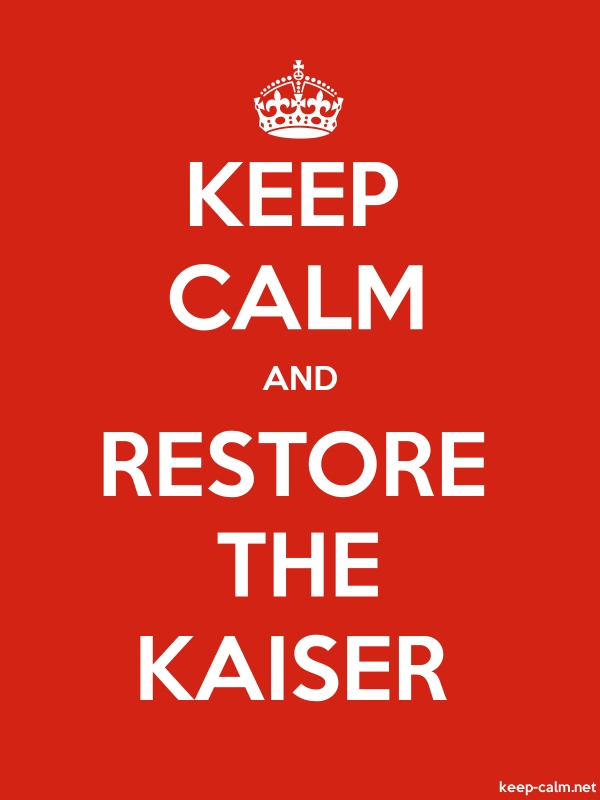 KEEP CALM AND RESTORE THE KAISER - white/red - Default (600x800)