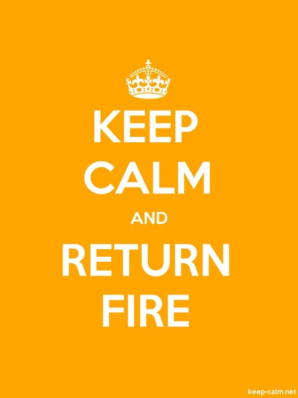 KEEP CALM AND RETURN FIRE - white/orange - Default (600x800)