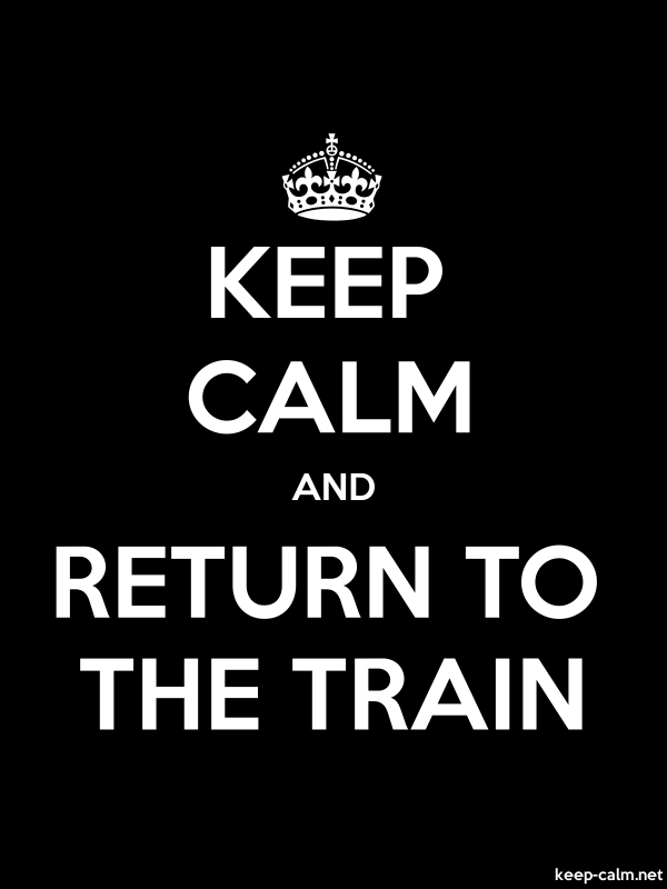 KEEP CALM AND RETURN TO THE TRAIN - white/black - Default (600x800)