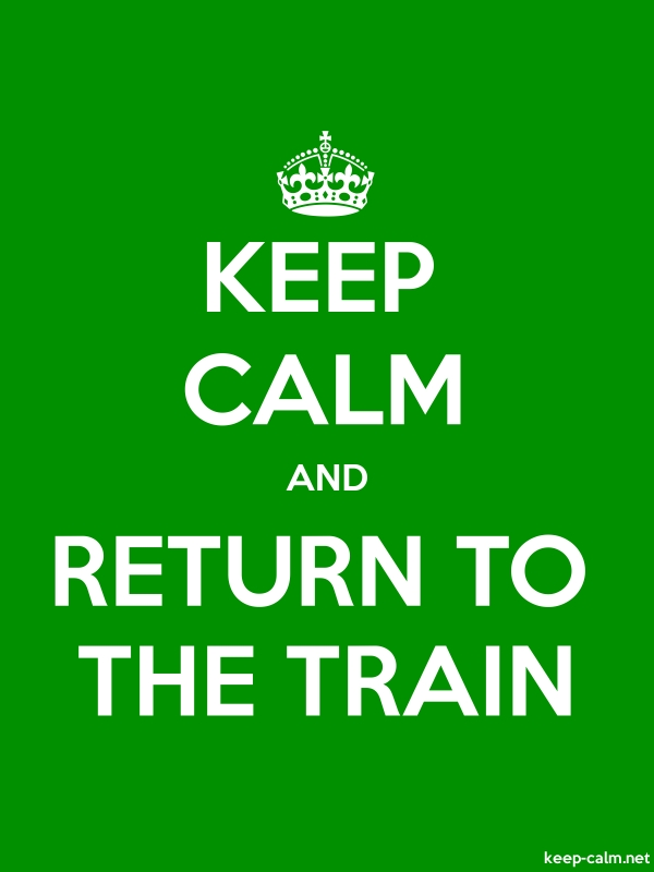 KEEP CALM AND RETURN TO THE TRAIN - white/green - Default (600x800)