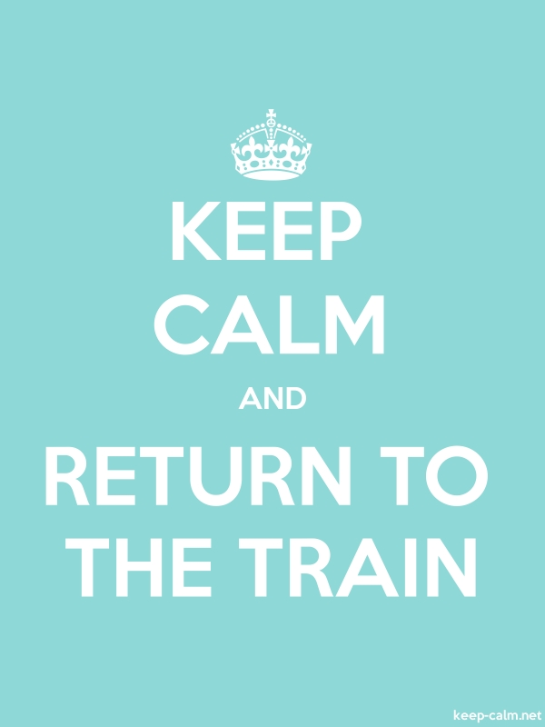 KEEP CALM AND RETURN TO THE TRAIN - white/lightblue - Default (600x800)