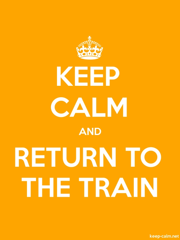 KEEP CALM AND RETURN TO THE TRAIN - white/orange - Default (600x800)