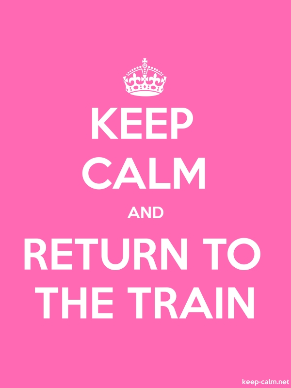 KEEP CALM AND RETURN TO THE TRAIN - white/pink - Default (600x800)