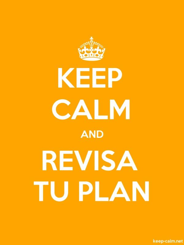 KEEP CALM AND REVISA TU PLAN - white/orange - Default (600x800)