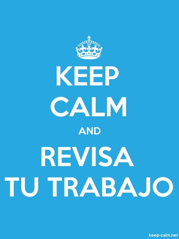 KEEP CALM AND REVISA TU TRABAJO - white/blue - Default (600x800)