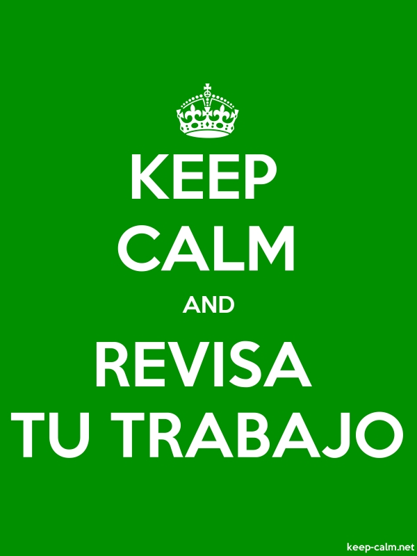 KEEP CALM AND REVISA TU TRABAJO - white/green - Default (600x800)