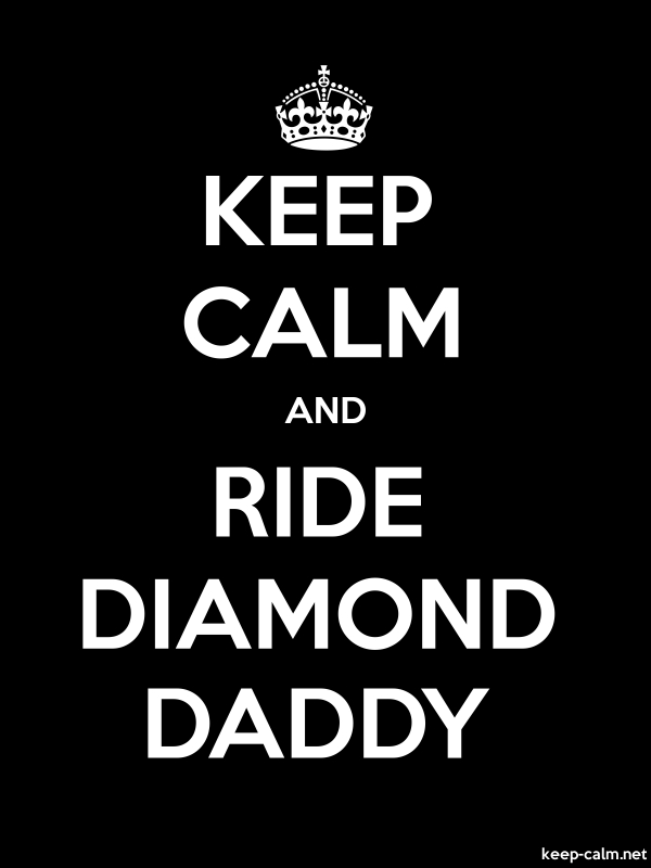 KEEP CALM AND RIDE DIAMOND DADDY - white/black - Default (600x800)