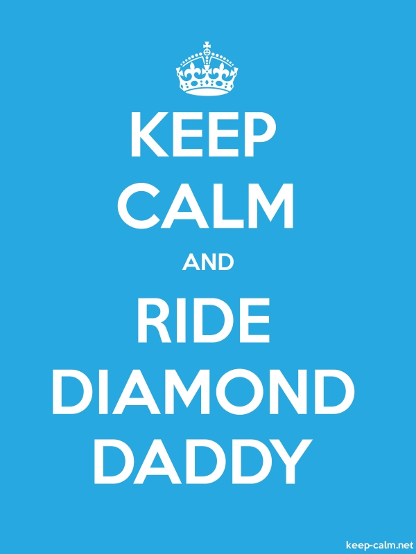 KEEP CALM AND RIDE DIAMOND DADDY - white/blue - Default (600x800)
