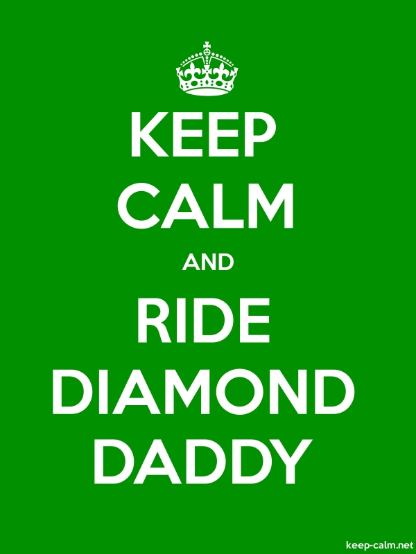 KEEP CALM AND RIDE DIAMOND DADDY - white/green - Default (600x800)