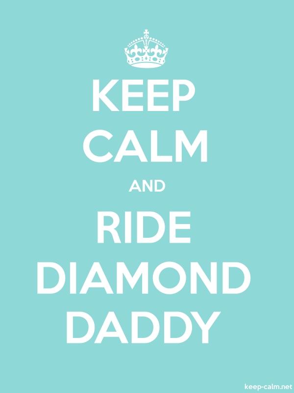 KEEP CALM AND RIDE DIAMOND DADDY - white/lightblue - Default (600x800)