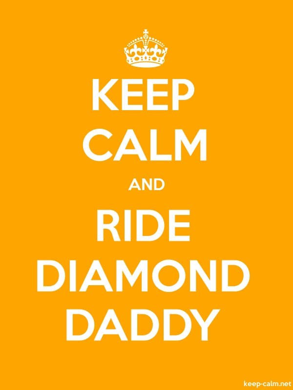 KEEP CALM AND RIDE DIAMOND DADDY - white/orange - Default (600x800)