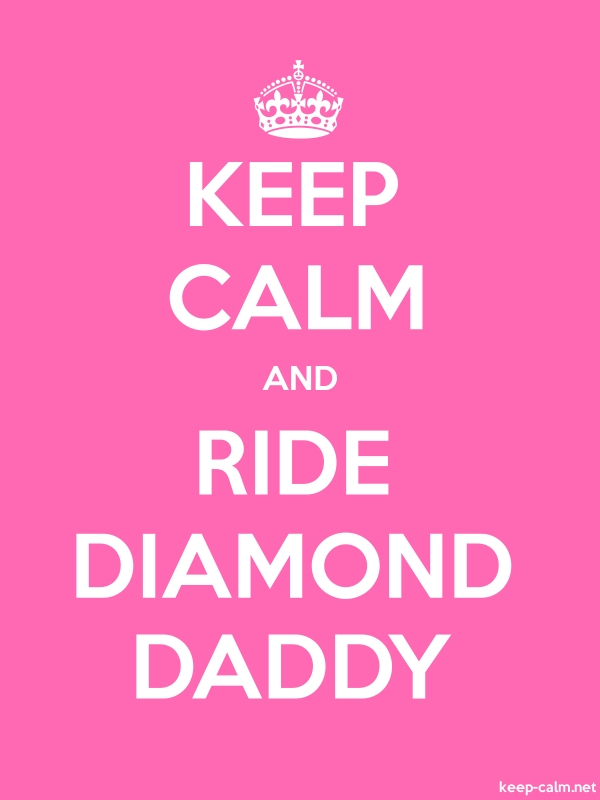 KEEP CALM AND RIDE DIAMOND DADDY - white/pink - Default (600x800)