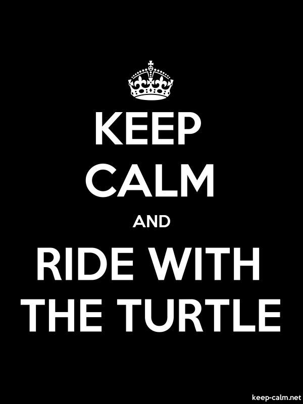 KEEP CALM AND RIDE WITH THE TURTLE - white/black - Default (600x800)