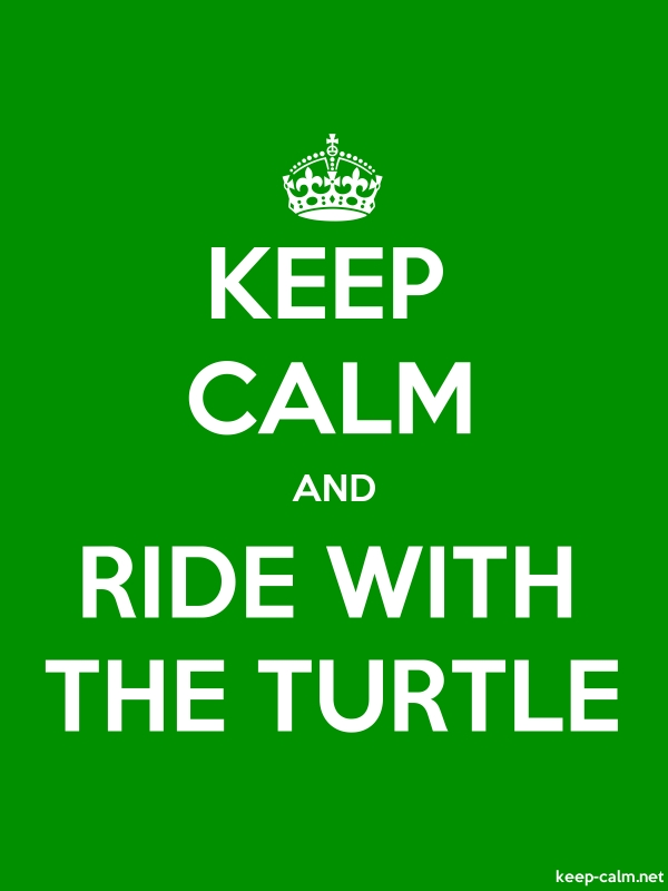 KEEP CALM AND RIDE WITH THE TURTLE - white/green - Default (600x800)