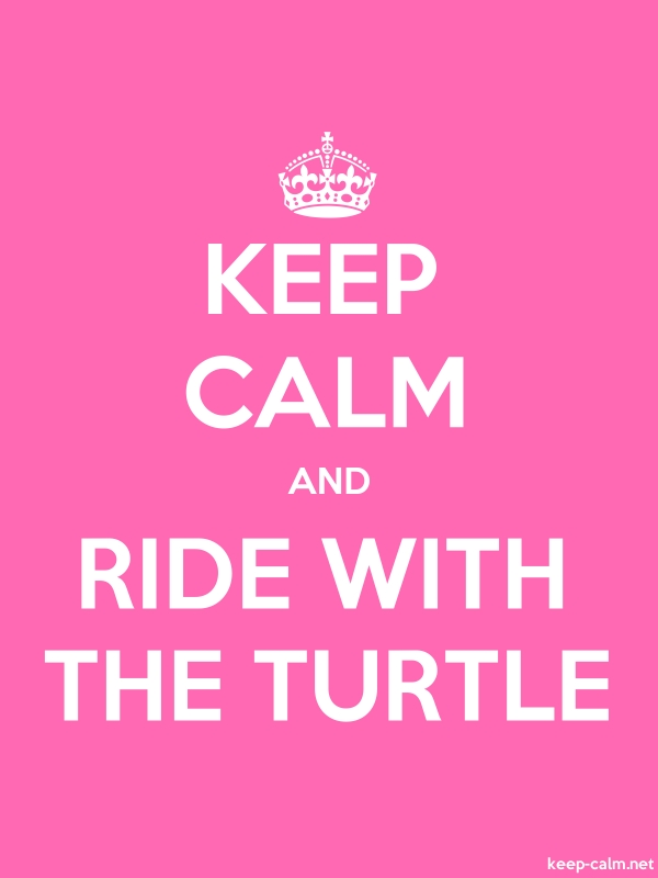KEEP CALM AND RIDE WITH THE TURTLE - white/pink - Default (600x800)