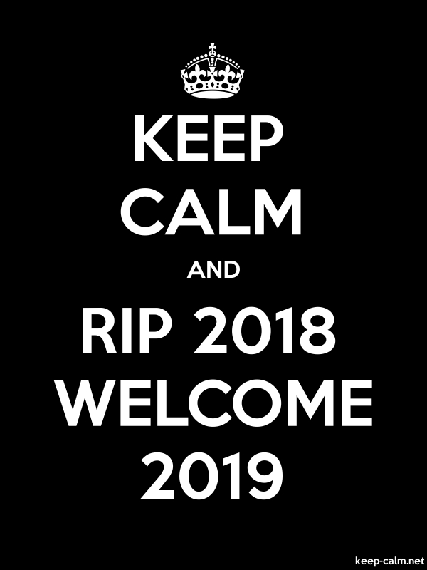 KEEP CALM AND RIP 2018 WELCOME 2019 - white/black - Default (600x800)