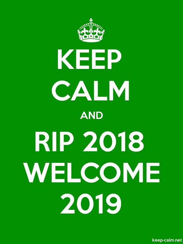 KEEP CALM AND RIP 2018 WELCOME 2019 - white/green - Default (600x800)