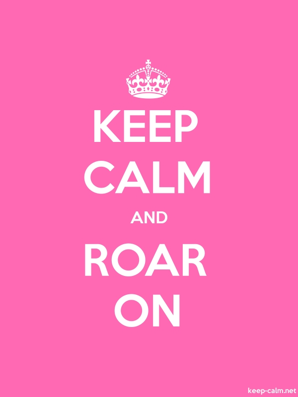 KEEP CALM AND ROAR ON - white/pink - Default (600x800)