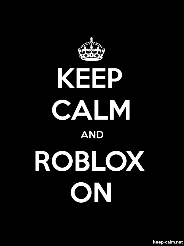 KEEP CALM AND ROBLOX ON - white/black - Default (600x800)