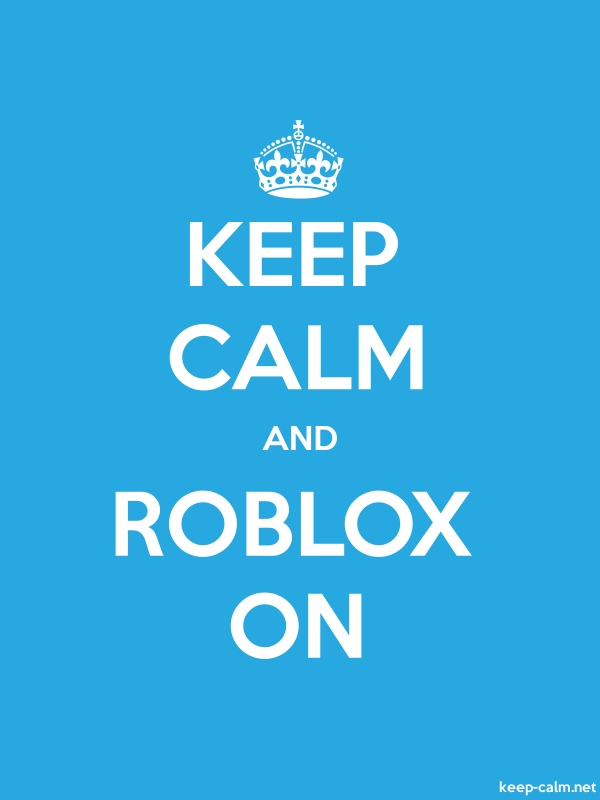 KEEP CALM AND ROBLOX ON - white/blue - Default (600x800)