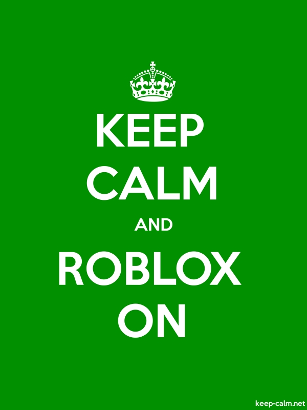 KEEP CALM AND ROBLOX ON - white/green - Default (600x800)