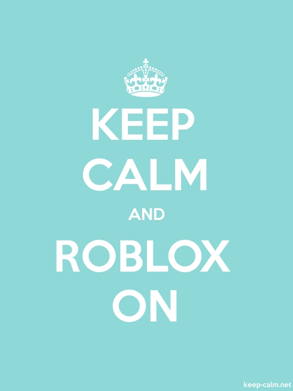 KEEP CALM AND ROBLOX ON - white/lightblue - Default (600x800)