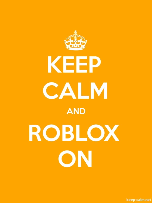 KEEP CALM AND ROBLOX ON - white/orange - Default (600x800)