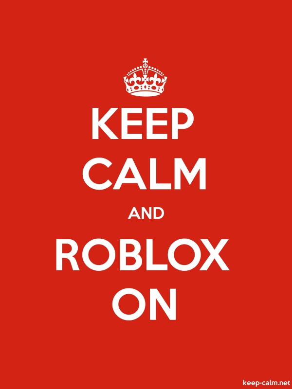 KEEP CALM AND ROBLOX ON - white/red - Default (600x800)