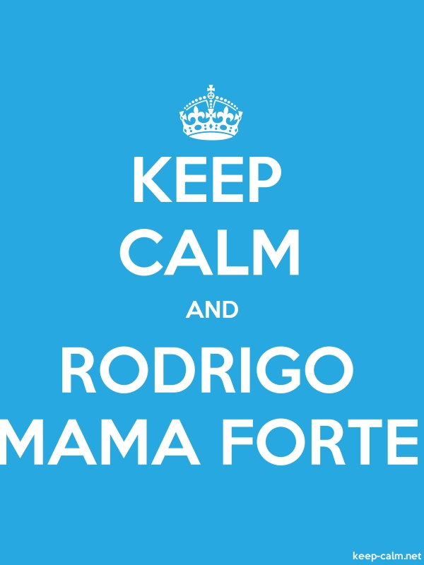 KEEP CALM AND RODRIGO MAMA FORTE - white/blue - Default (600x800)