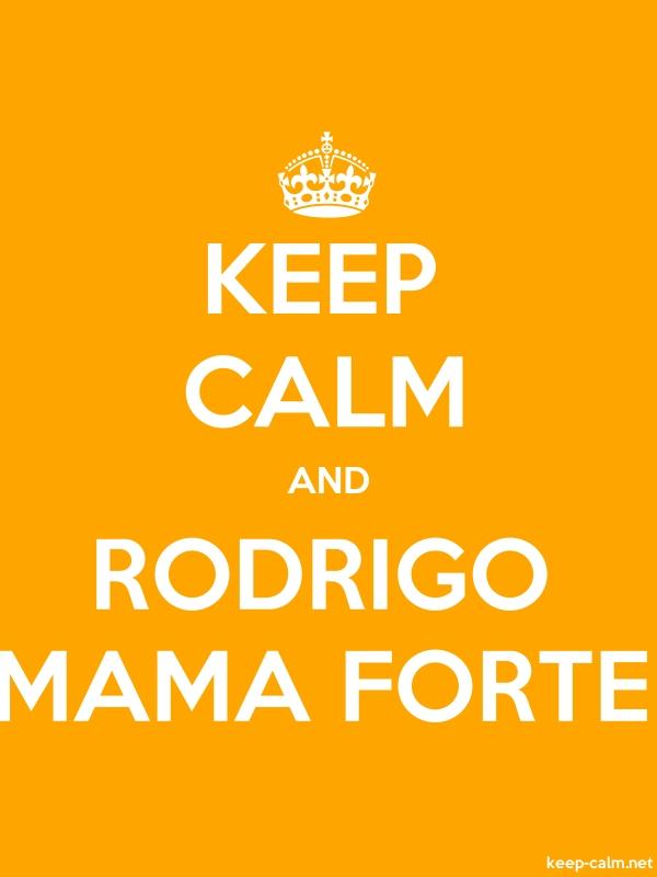 KEEP CALM AND RODRIGO MAMA FORTE - white/orange - Default (600x800)